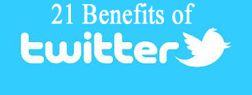 21 Benefits of Twitter For Every Internet User