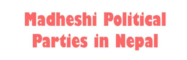 Madhesi Political Parties in Nepal: List of Madhesi Parties in Nepal