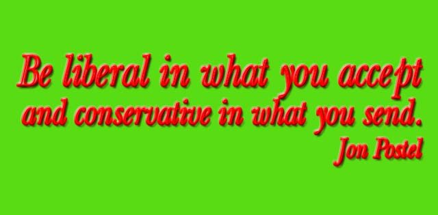 Jon Postel Quote Be liberal in what you accept and conservative in what you send.