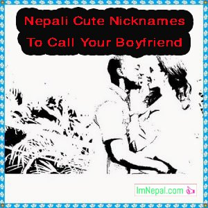 Nepali cute nicknames to call your boyfriend