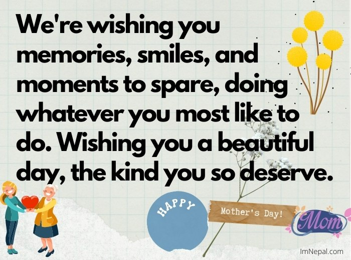We're wishing you memories, smiles, and moments to spare, doing whatever you most like to do. Wishing you a beautiful day, the kind you so deserve.