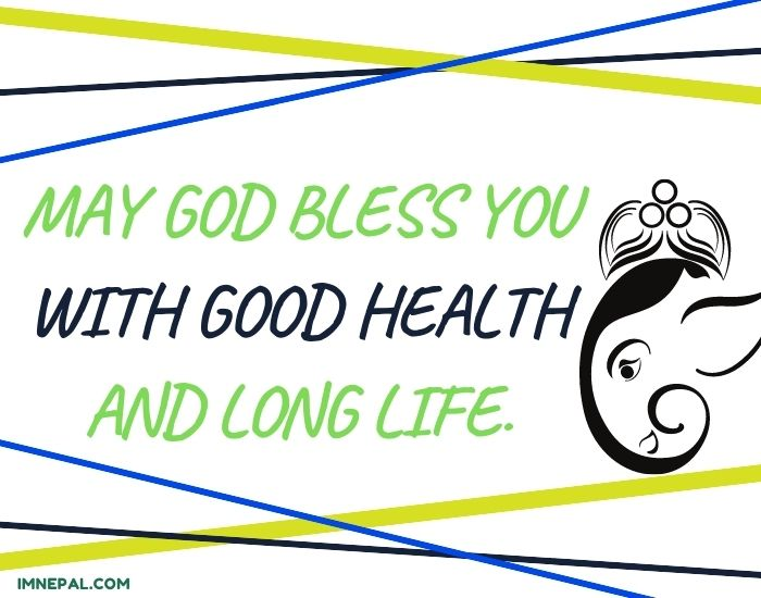 May God bless you with good health and long life.