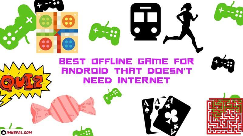 18 Best Offline Game For Android That Doesn't Need Internet – Tips For Nepali Gamers