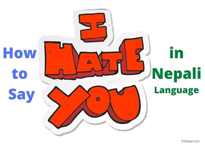 How to Say I Hate You in Nepali? Here's the Best 5 Ways