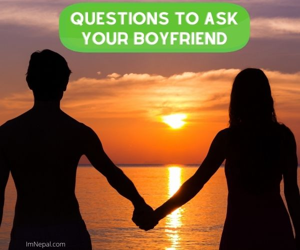 Questions To Ask Your Boyfriend love